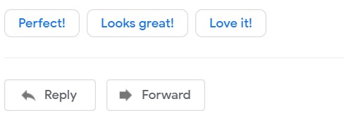 Screen snip of responses suggested by Google which include: Perfect! Looks Great! and Love it! Under the possible responses are the Reply and Forward buttons.