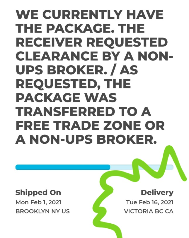 Screen shot of tracking information. Message reads: WE CURRENTLY HAVE THE PACKAGE. THE RECEIVER REQUESTED CLEARANCE BY A NON-UPS BROKER. / AS REQUESTED, THE PACKAGE WAS TRANSFERRED TO A FREE TRADE ZONE OR A NON-UPS BROKER.  The delivery date is shown for Tuesday February 16, 2021.